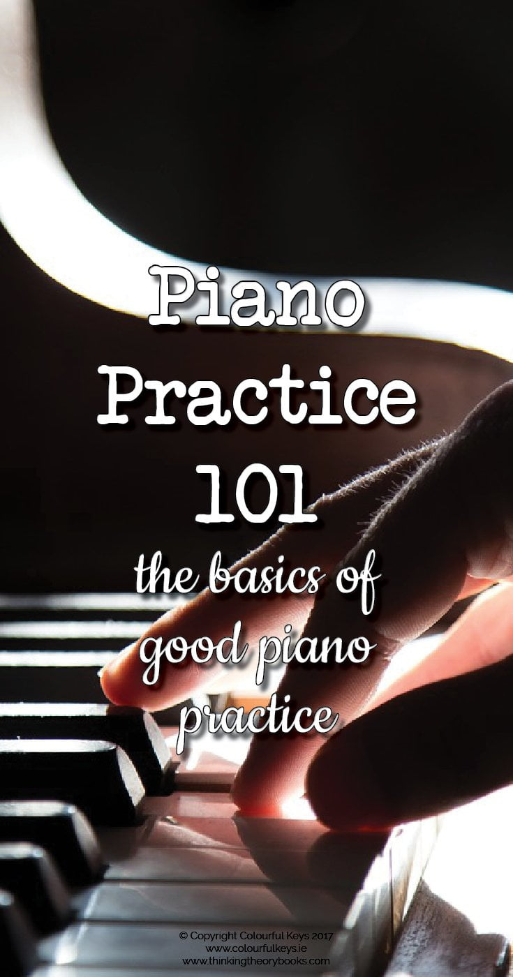 Piano practice 101 the fundamentals of great practice