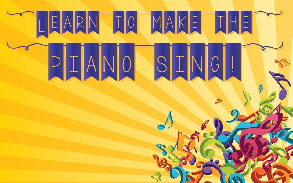 learn to make the piano sing