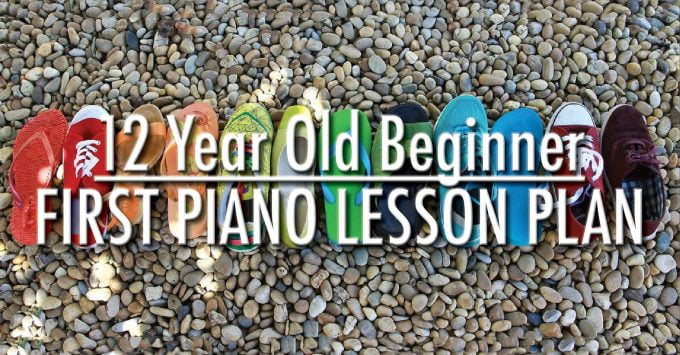 Plan the Ultimate First Piano Lesson for a Twelve Year Old Beginner