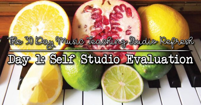 30DSR Day 1: Get Really Honest with a Self Music Teaching Studio Evaluation