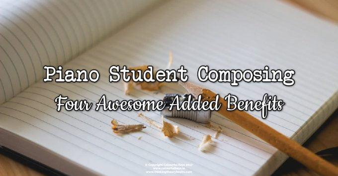 4 Awesome Added Benefits of Teaching Composing to Piano Students