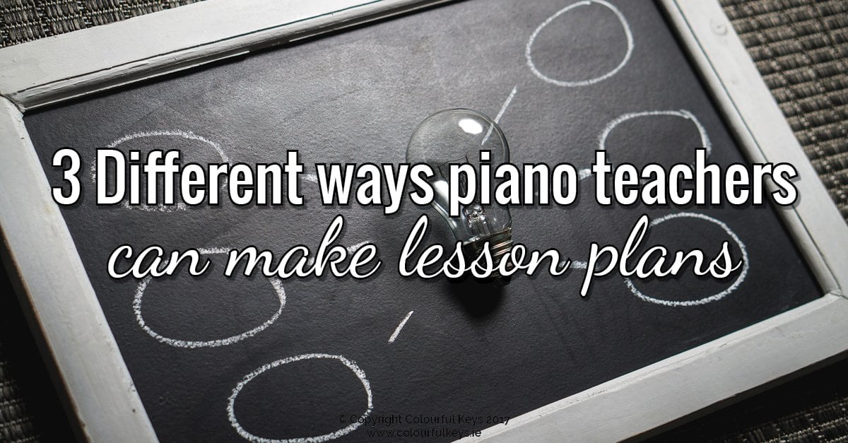 3 Useful Styles of Lesson Plans for Piano Teachers - Colourful Keys
