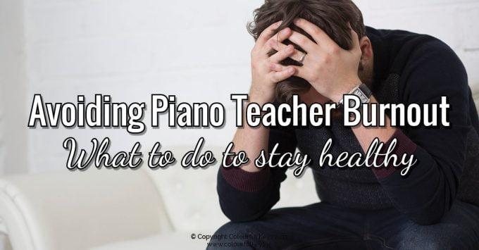 My Top Tips for Avoiding Piano Teacher Burnout