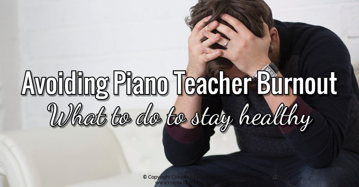 Top tips for avoiding piano teacher burnout