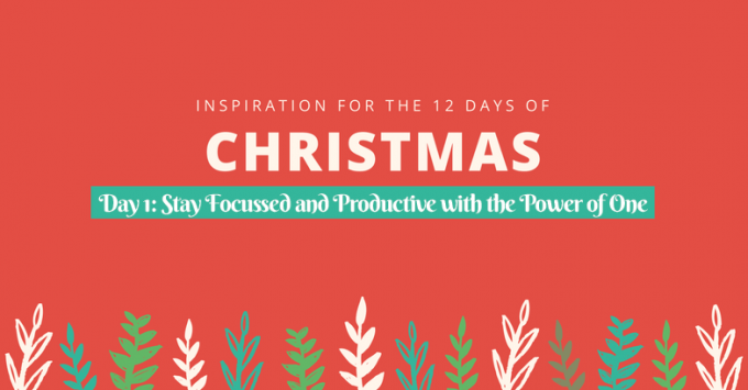 12 Days of Inspiration Day 1: Stay Focussed and Productive with the Power of ONE