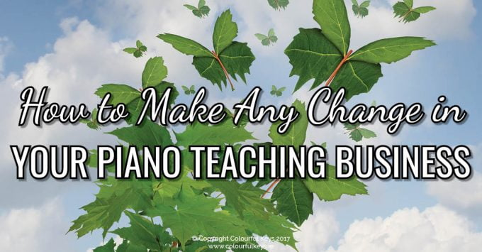 Tactics for making changes in your piano studio.