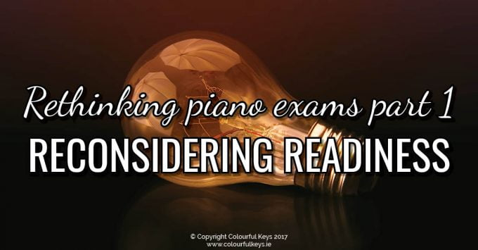 Rethinking Piano Exams Part 1 Reconsidering Readiness for Piano Exams
