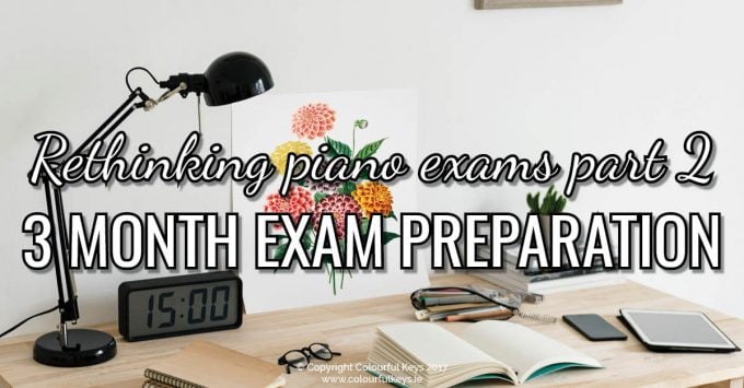Rethinking Piano Exams Part 2: The Three Month Piano Exam Preparation Process