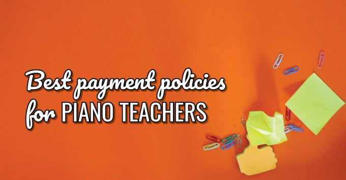 Payment Policies for Piano Teachers: Which one is right for YOU?