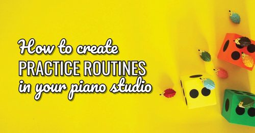 How to help your students create piano practice routines