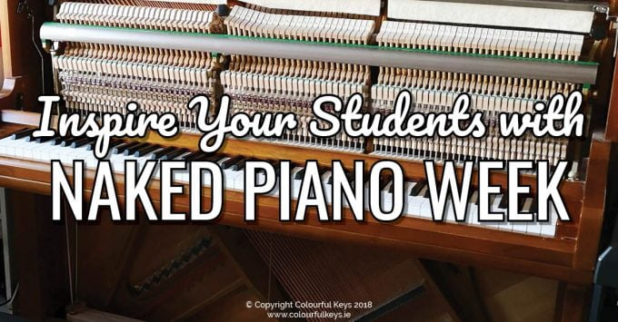 How to Inspire Your Students with a Naked Piano Week and teach them about how the piano works!