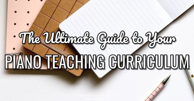 The Ultimate Guide to Your Piano Teaching Curriculum (Part 1)