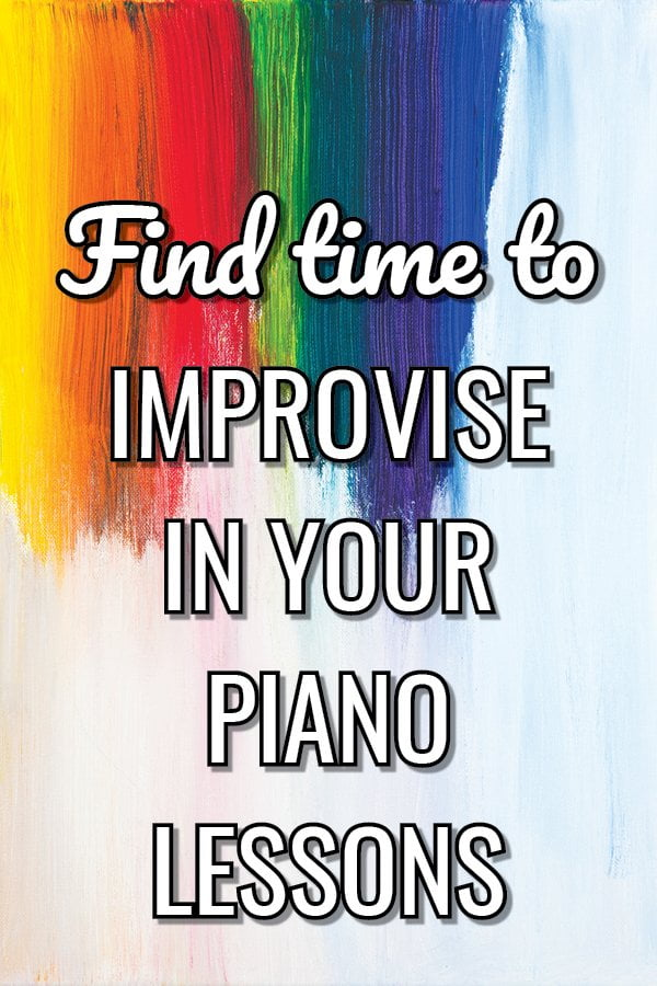 3 Easy Ways to Find Time to Improvise in Your Piano Lessons – fit in creativity in EVERY lesson!