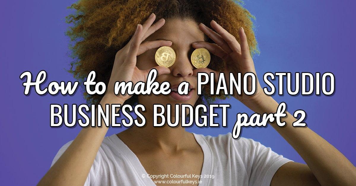 How to make a piano studio business budget (part 2)