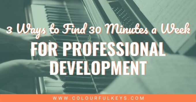 3 Ways to Find 30 Minutes a Week: Professional Development for Piano Teachers 2
