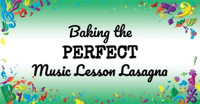 VMT078 Baking the Perfect Music Lesson Lasagna