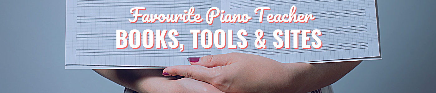 Favourite piano teacher books, tools and sites